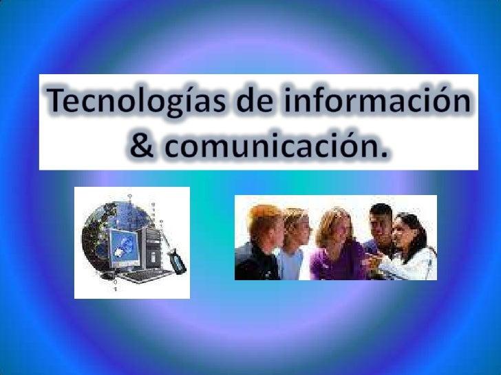 Tecnologías de información<br />& comunicación.<br />