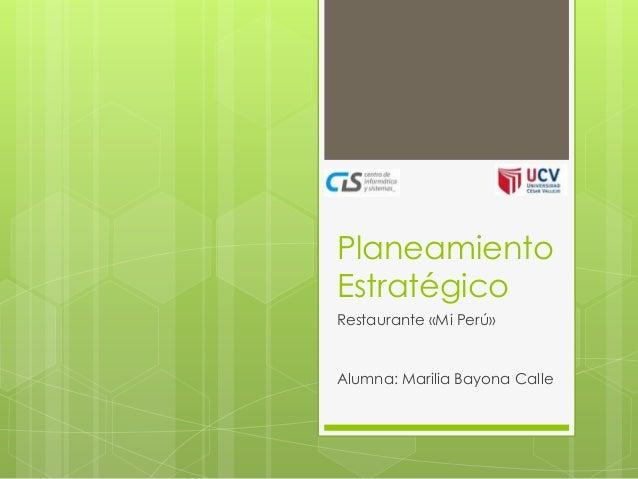 Planeamiento Estratégico Restaurante «Mi Perú»  Alumna: Marilia Bayona Calle