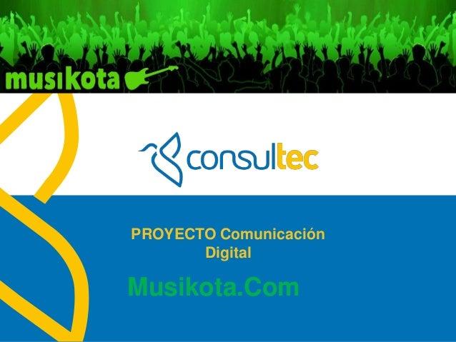 www.consultec.esPROYECTO ComunicaciónDigitalMusikota.Comconciertos y festivales