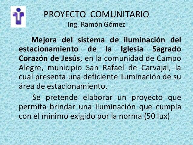 PROYECTO COMUNITARIO Ing. Ramón Gómez Mejora del sistema de iluminación del estacionamiento de la Iglesia Sagrado Corazón ...