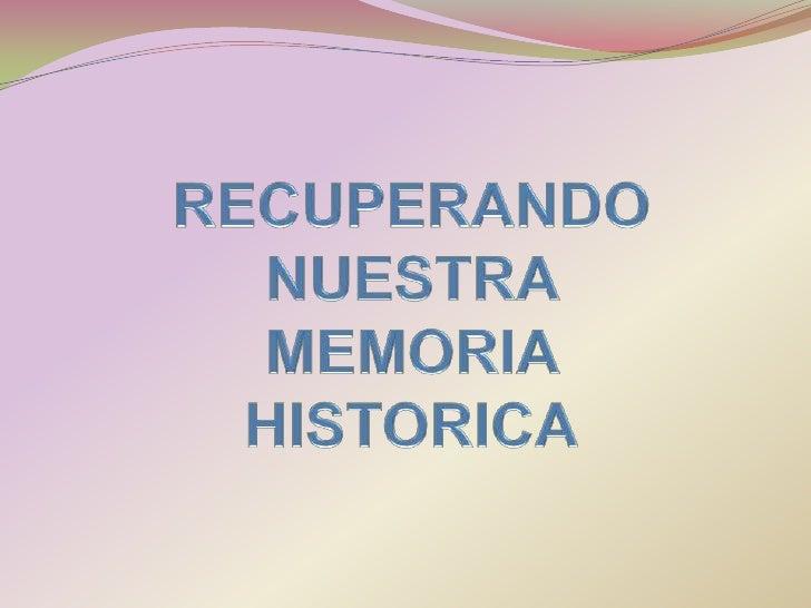 RECUPERANDO NUESTRA MEMORIA HISTORICA<br />