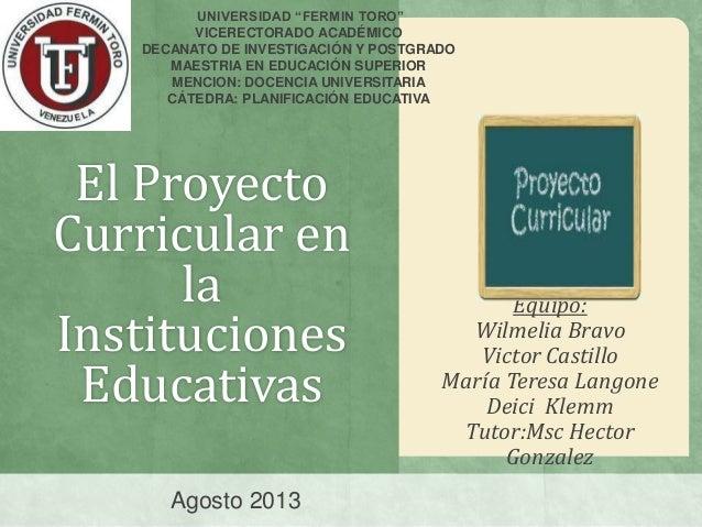 El Proyecto Curricular en la Instituciones Educativas Equipo: Wilmelia Bravo Victor Castillo María Teresa Langone Deici Kl...