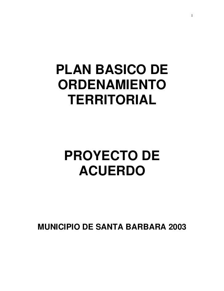 1   PLAN BASICO DE   ORDENAMIENTO    TERRITORIAL     PROYECTO DE       ACUERDOMUNICIPIO DE SANTA BARBARA 2003