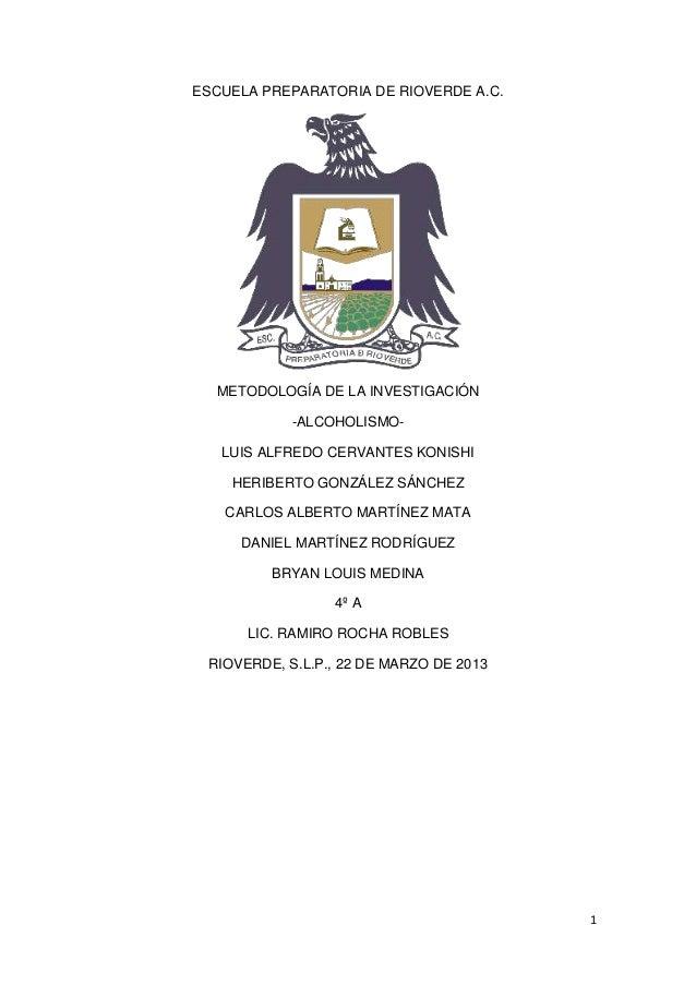 1ESCUELA PREPARATORIA DE RIOVERDE A.C.METODOLOGÍA DE LA INVESTIGACIÓN-ALCOHOLISMO-LUIS ALFREDO CERVANTES KONISHIHERIBERTO ...
