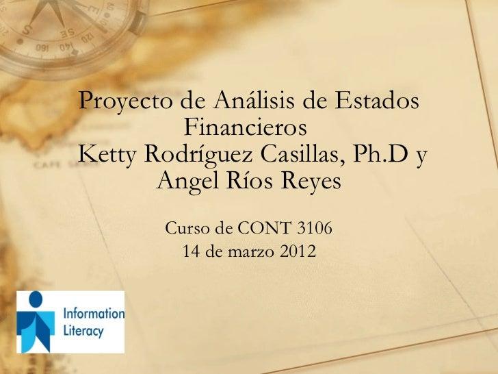 Proyecto de Análisis de Estados         FinancierosKetty Rodríguez Casillas, Ph.D y       Angel Ríos Reyes        Curso de...