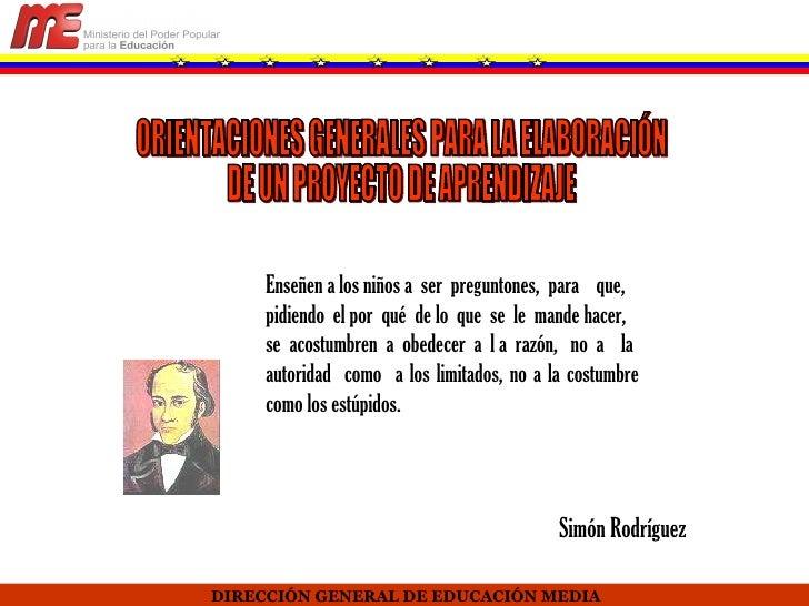 DIRECCIÓN GENERAL DE EDUCACIÓN MEDIA ORIENTACIONES GENERALES PARA LA ELABORACIÓN  DE UN PROYECTO DE APRENDIZAJE Enseñen a ...