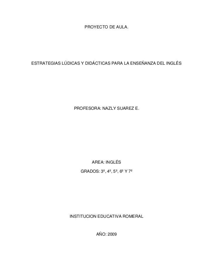 PROYECTO DE AULA.ESTRATEGIAS LÚDICAS Y DIDÁCTICAS PARA LA ENSEÑANZA DEL INGLÉS                 PROFESORA: NAZLY SUAREZ E. ...