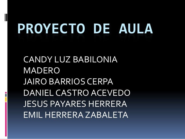PROYECTO DE AULACANDY LUZ BABILONIAMADEROJAIRO BARRIOS CERPADANIEL CASTRO ACEVEDOJESUS PAYARES HERRERAEMIL HERRERA ZABALETA