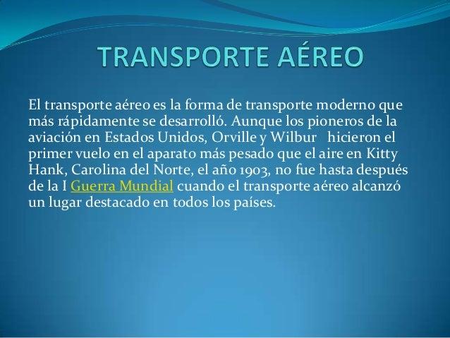 El transporte aéreo es la forma de transporte moderno quemás rápidamente se desarrolló. Aunque los pioneros de laaviación ...