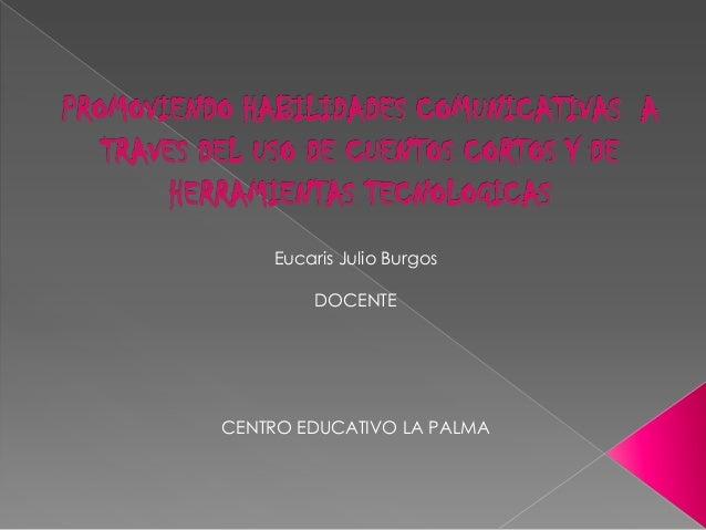 Eucaris Julio Burgos        DOCENTECENTRO EDUCATIVO LA PALMA