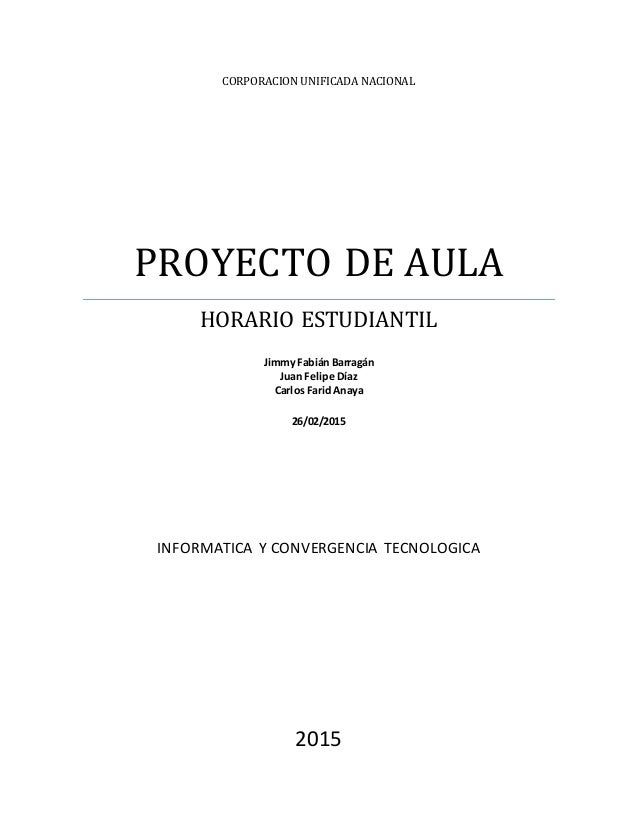 CORPORACION UNIFICADA NACIONAL PROYECTO DE AULA HORARIO ESTUDIANTIL Jimmy Fabián Barragán Juan Felipe Díaz Carlos Farid An...
