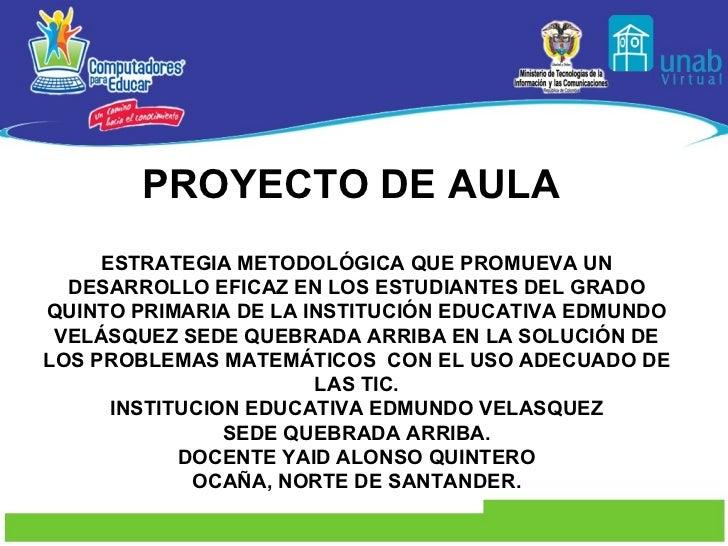PROYECTO DE AULA  ESTRATEGIA METODOLÓGICA QUE PROMUEVA UN DESARROLLO EFICAZ EN LOS ESTUDIANTES DEL GRADO QUINTO PRIMARIA D...