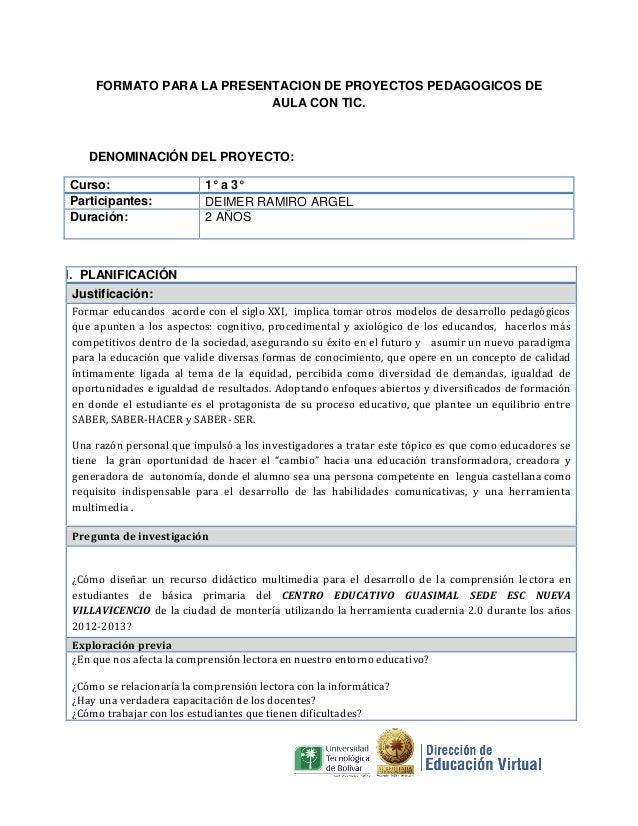 FORMATO PARA LA PRESENTACION DE PROYECTOS PEDAGOGICOS DEAULA CON TIC.DENOMINACIÓN DEL PROYECTO:Curso: 1° a 3°Participantes...