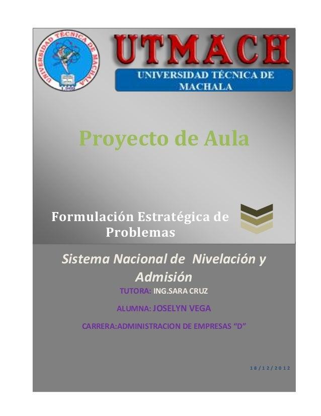 Proyecto de AulaFormulación Estratégica de       Problemas Sistema Nacional de Nivelación y            Admisión           ...