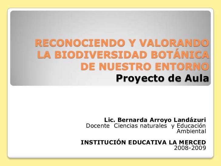 RECONOCIENDO Y VALORANDOLA BIODIVERSIDAD BOTÁNICA DE NUESTRO ENTORNOProyecto de Aula <br />Lic. Bernarda Arroyo Landázuri<...