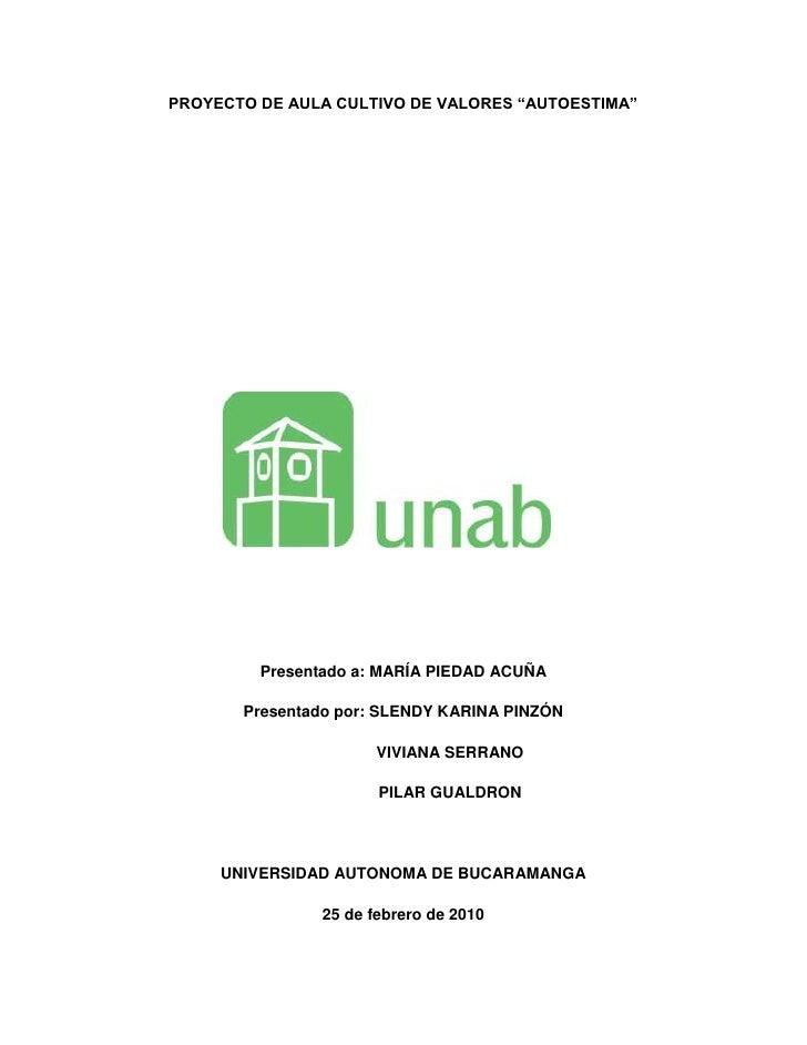 """PROYECTO DE AULA CULTIVO DE VALORES """"AUTOESTIMA""""<br />1240681126190<br />Presentado a: MARÍA PIEDAD ACUÑA <br />Presentado..."""