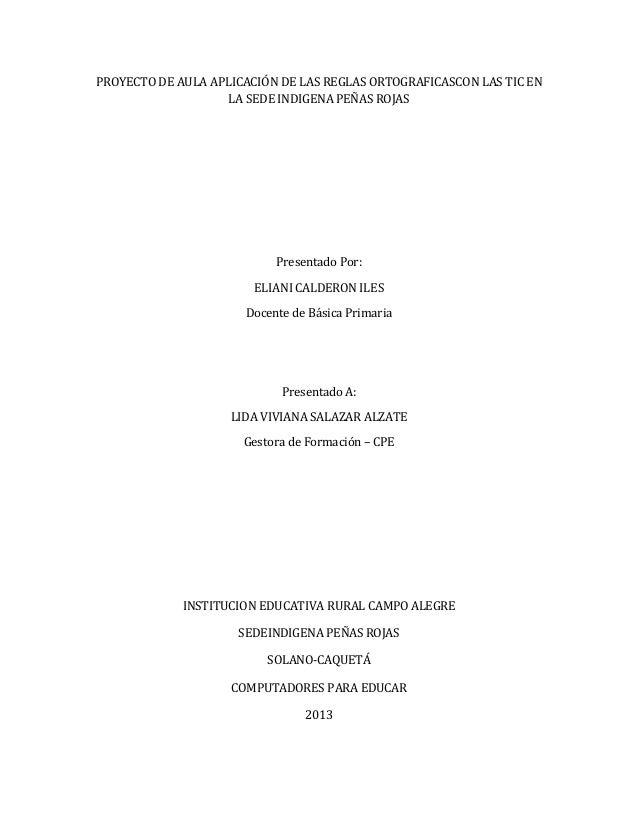 PROYECTO DE AULA APLICACIÓN DE LAS REGLAS ORTOGRAFICASCON LAS TIC EN LA SEDE INDIGENA PEÑAS ROJAS Presentado Por: ELIANI C...