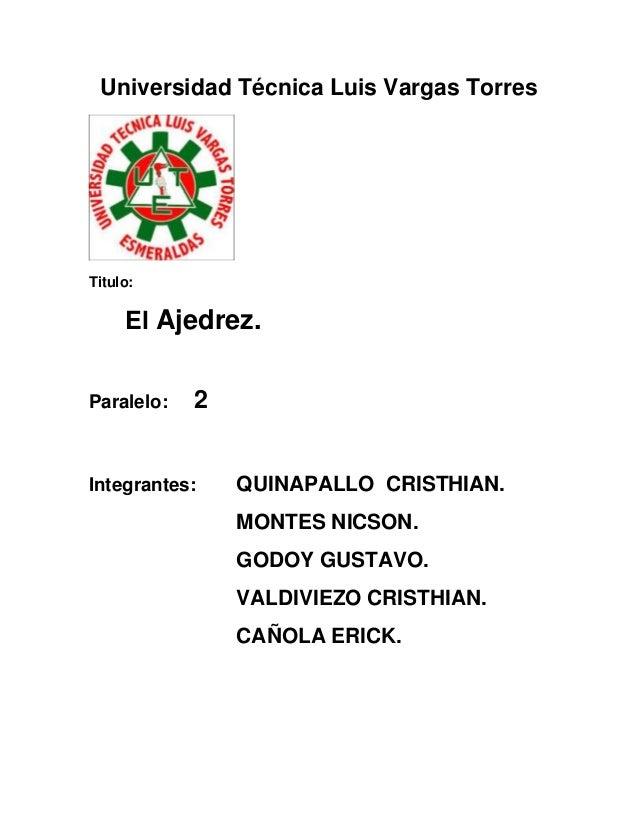 Universidad Técnica Luis Vargas Torres  Titulo:  El Ajedrez. Paralelo:  2  Integrantes:  QUINAPALLO CRISTHIAN. MONTES NICS...