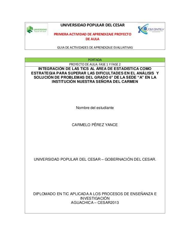 UNIVERSIDAD POPULAR DEL CESAR PRIMERA ACTIVIDAD DE APRENDIZAJE PROYECTO DE AULA GUIA DE ACTIVIDADES DE APRENDIZAJE EVALUAT...