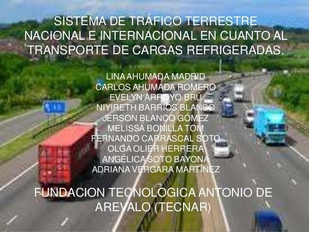 SISTEMA DE TRÁFICO TERRESTRENACIONAL E INTERNACIONAL EN CUANTO ALTRANSPORTE DE CARGAS REFRIGERADAS.LINA AHUMADA MADRIDCARL...