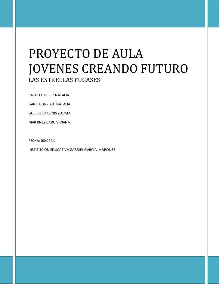PROYECTO DE AULA JOVENES CREANDO FUTUROLAS ESTRELLAS FUGASESCASTILLO PEREZ NATALIAGARCIA URREGO NATALIAGUERRERO DENIS ZULI...
