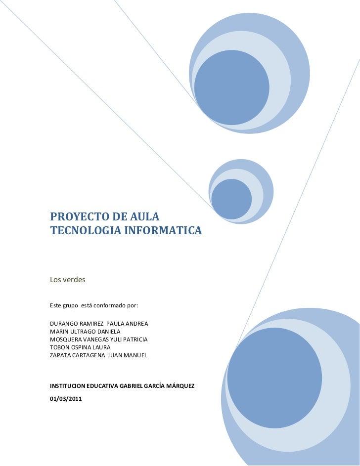 PROYECTO DE AULA TECNOLOGIA INFORMATICALos verdesEste grupo  está conformado por: DURANGO RAMIREZ  PAULA ANDREAMARIN ULTRA...