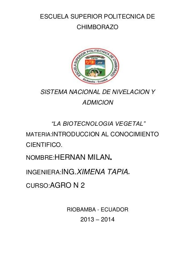 "ESCUELA SUPERIOR POLITECNICA DECHIMBORAZOSISTEMA NACIONAL DE NIVELACION YADMICION""LA BIOTECNOLOGIA VEGETAL""MATERIA:INTRODU..."