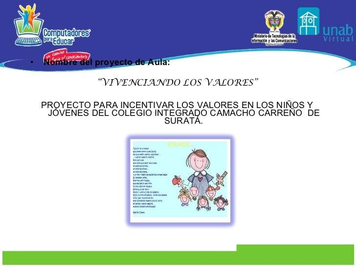 """<ul><li>Nombre del proyecto de Aula: </li></ul><ul><li>"""" VIVENCIANDO LOS VALORES"""" </li></ul><ul><li>PROYECTO PARA INCENTIV..."""