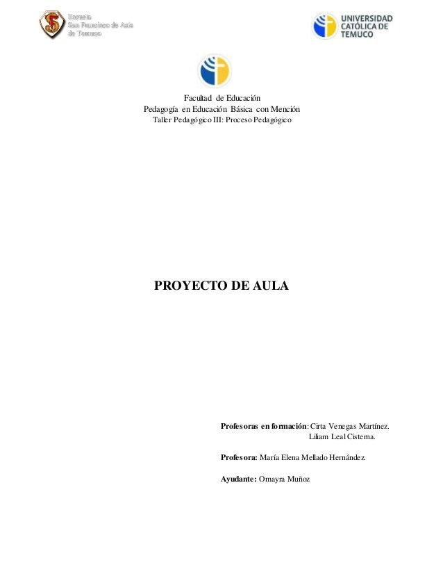 Facultad de Educación Pedagogía en Educación Básica con Mención Taller Pedagógico III: Proceso Pedagógico Profesoras en fo...
