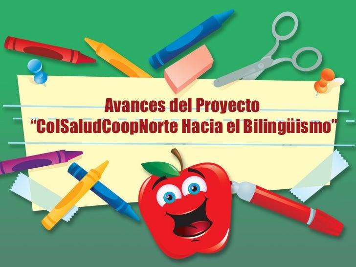 """Avances del Proyecto  """" ColSaludCoopNorte Hacia el Bilingüismo"""""""