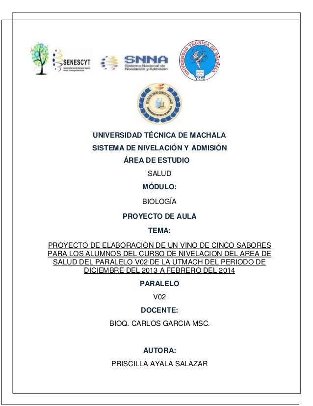 UNIVERSIDAD TÉCNICA DE MACHALA SISTEMA DE NIVELACIÓN Y ADMISIÓN ÁREA DE ESTUDIO SALUD MÓDULO: BIOLOGÍA PROYECTO DE AULA TE...