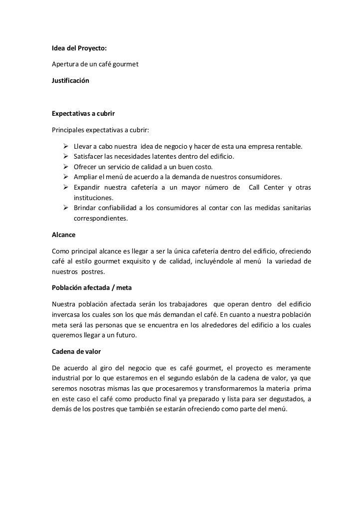 Idea del Proyecto:Apertura de un café gourmetJustificaciónExpectativas a cubrirPrincipales expectativas a cubrir:    Llev...