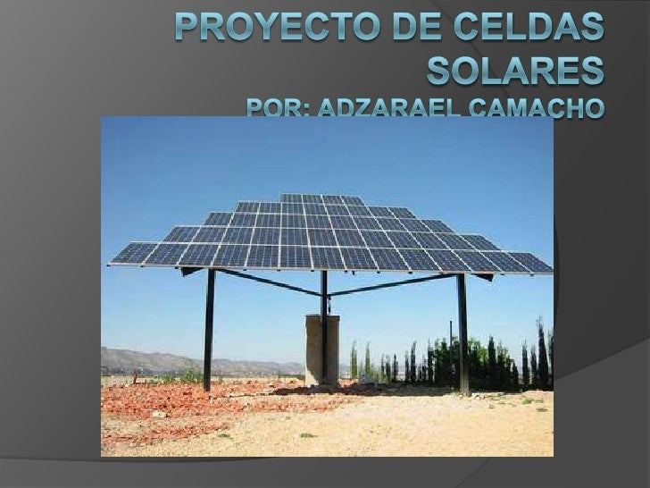 Proyecto de Celdas Solarespor: Adzarael Camacho<br />