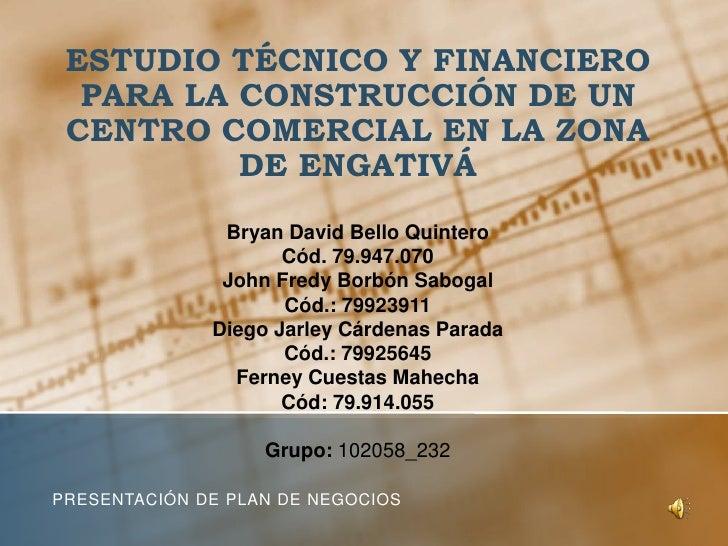 ESTUDIO TÉCNICO Y FINANCIERO  PARA LA CONSTRUCCIÓN DE UN CENTRO COMERCIAL EN LA ZONA          DE ENGATIVÁ               Br...
