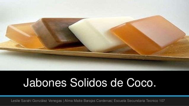 Jabones Solidos de Coco.Leslie Sarahi González Venegas | Alma Maite Barajas Cardenas| Escuela Secundaria Tecnico 107
