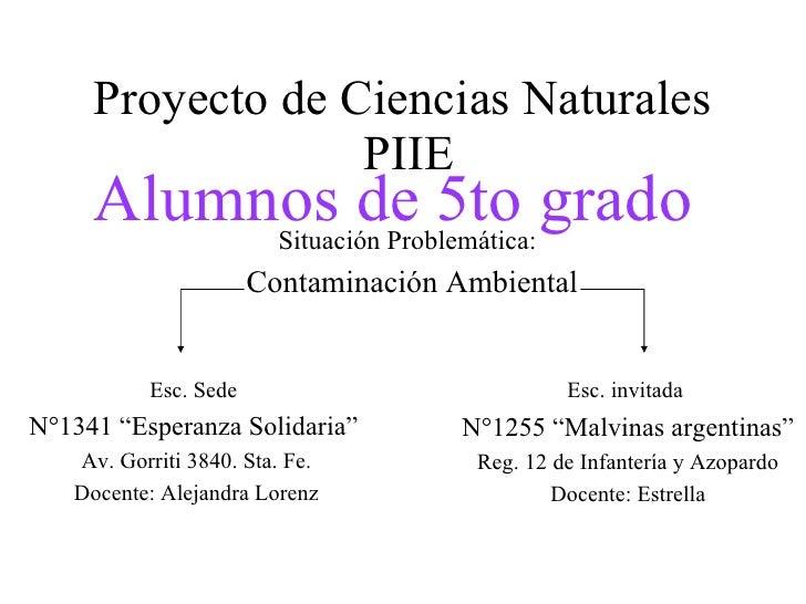 """Proyecto de Ciencias Naturales  PIIE Situación Problemática:   Contaminación Ambiental Esc. Sede  N°1341 """"Esperanza Solida..."""