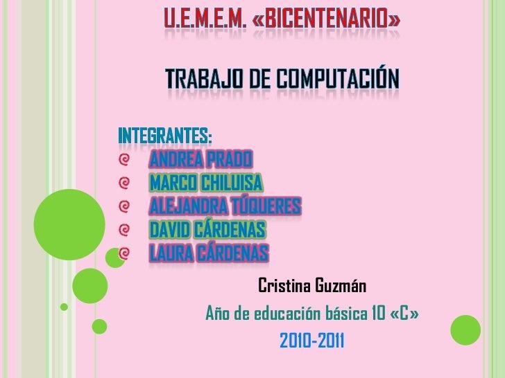 U.E.M.E.M. «Bicentenario»<br />Trabajo de Computación<br />Integrantes:<br />Andrea Prado<br />Marco Chiluisa<br />Alejand...