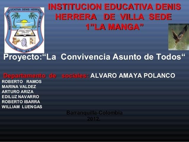 "INSTITUCION EDUCATIVA DENIS                    HERRERA DE VILLA SEDE                          1""LA MANGA""Proyecto:""La Conv..."