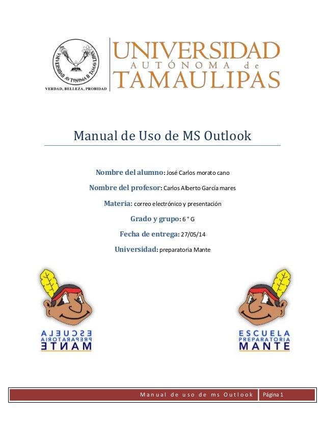 M a n u a l d e u s o d e m s O u t l o o k Página 1 Manual de Uso de MS Outlook Nombre del alumno: José Carlos morato can...