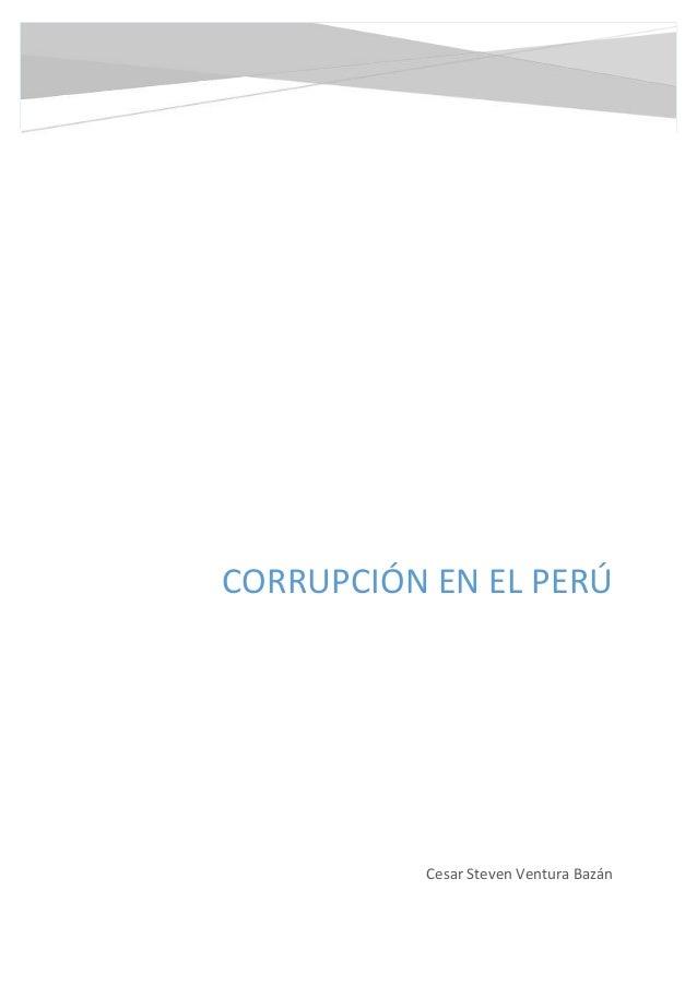 CORRUPCIÓN EN EL PERÚ  Cesar Steven Ventura Bazán