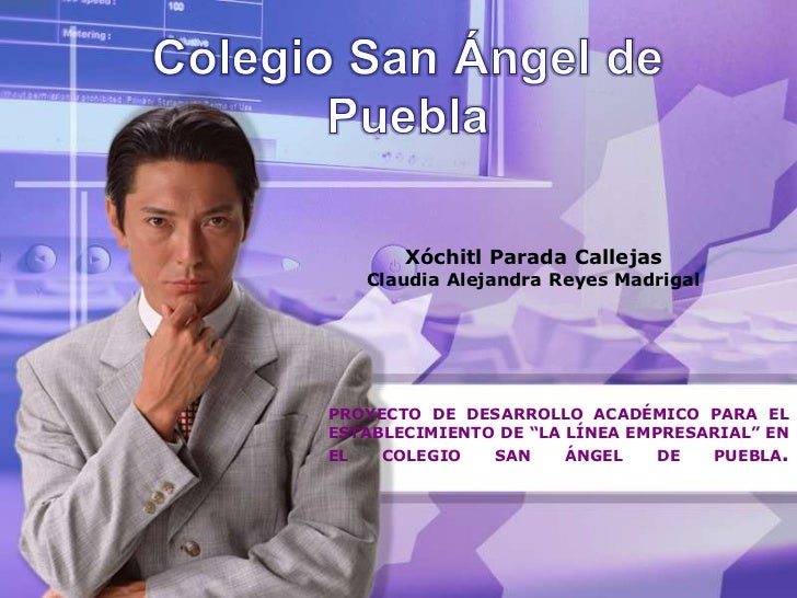 Colegio San Ángel de Puebla<br />Xóchitl Parada CallejasClaudia Alejandra Reyes Madrigal<br />PROYECTO DE DESARROLLO ACADÉ...