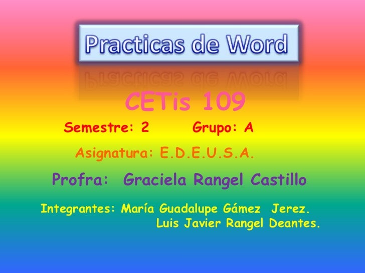 Practicas de Word <br />CETis 109<br />Semestre: 2       Grupo: A<br />Asignatura: E.D.E.U.S.A.<br />Profra:  Graciela Ran...