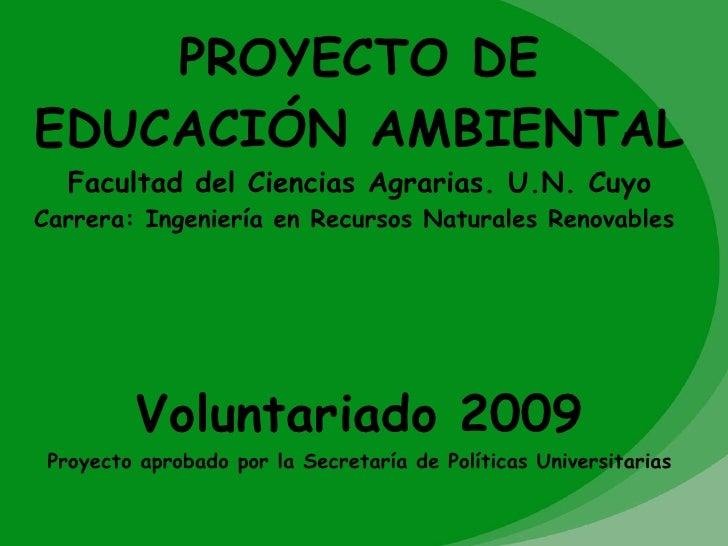 PROYECTO DE EDUCACIÓN AMBIENTAL Facultad del Ciencias Agrarias. U.N. Cuyo Carrera: Ingeniería en Recursos Naturales Renova...