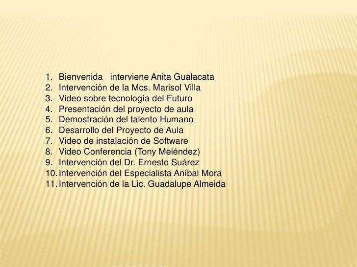 Bienvenida   interviene Anita Gualacata<br />Intervención de la Mcs. Marisol Villa<br />Video sobre tecnología del Futuro<...