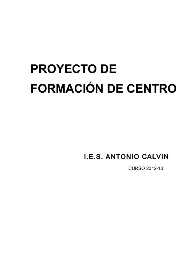 PROYECTO DEFORMACIÓN DE CENTRO      I.E.S. ANTONIO CALVIN                 CURSO 2012-13