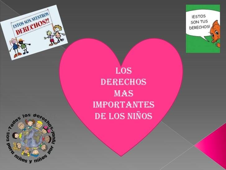 LOS DERECHOS MAS IMPORTANTES  DE LOS NIÑOS<br />
