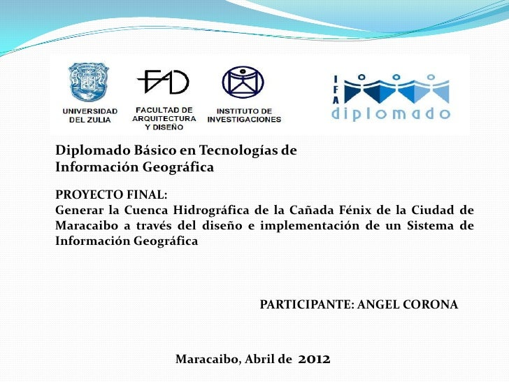 Diplomado Básico en Tecnologías deInformación GeográficaPROYECTO FINAL:Generar la Cuenca Hidrográfica de la Cañada Fénix d...