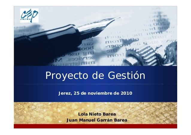 Company LOGO Jerez, 25 de noviembre de 2010 Lola Nieto Barea Juan Manuel Garrán Barea Proyecto de Gestión