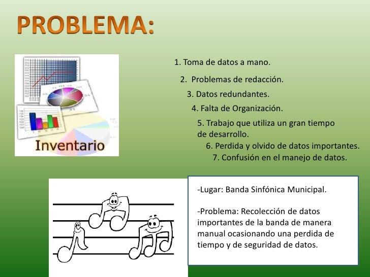PROBLEMA:<br />1. Toma de datos a mano.<br />2.  Problemas de redacción.<br />3. Datos redundantes.<br />4. Falta de Organ...