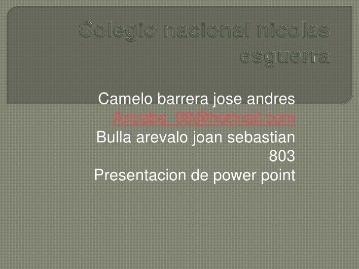 Camelo barrera jose andres  Ancaba_98@hotmail.comBulla arevalo joan sebastian                        803Presentacion de po...